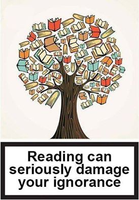 reading can seriously damage your ignorance